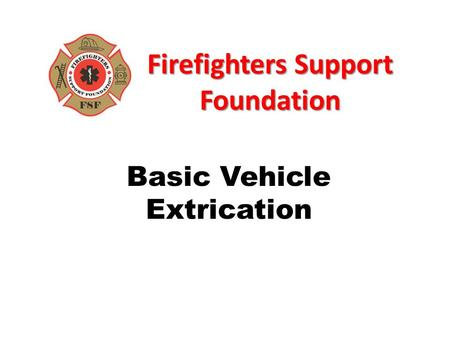 Firefighters Support Foundation Basic Vehicle Extrication.