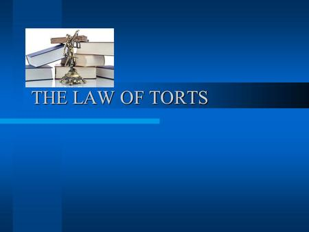 THE LAW OF TORTS THE LAW OF TORTS. TORTS LECTURE DEFENCES IN NEGLIGENCE.