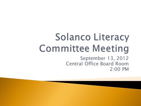 September 13, 2012 Central Office Board Room 2:00 PM.