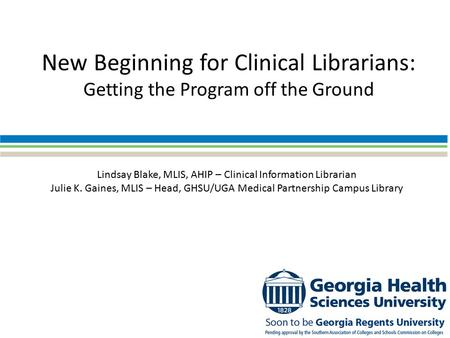 New Beginning for Clinical Librarians: Getting the Program off the Ground Lindsay Blake, MLIS, AHIP – Clinical Information Librarian Julie K. Gaines, MLIS.