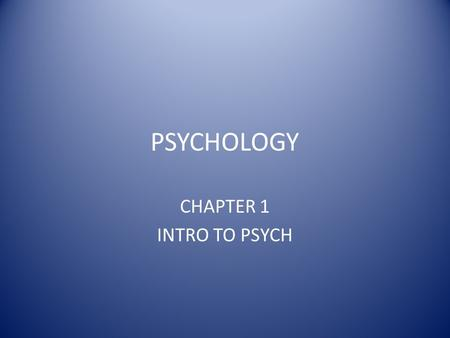 PSYCHOLOGY CHAPTER 1 INTRO TO PSYCH. Why study Psychology? Psychology helps us to understand why we do what we do by providing a framework – Insight into.