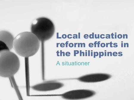Local education reform efforts in the Philippines A situationer.