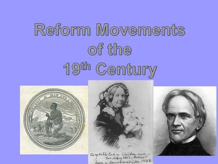 Reform What is reform? Changes made to improve something Why did America need reform? –Slavery –Industrialization –Changing society.