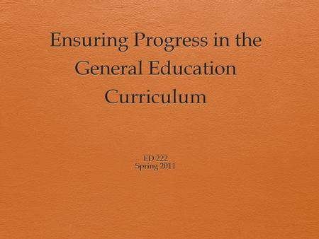 What does progressing in general curriculum mean?  Assessing student progress?  Progress is what the fed promotes and requires  Progress in the general.