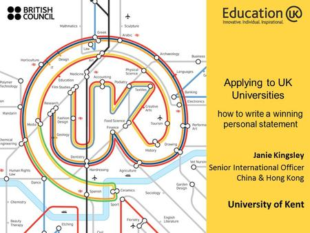Applying to UK Universities how to write a winning personal statement Janie Kingsley Senior International Officer China & Hong Kong University of Kent.