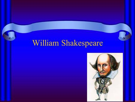 William Shakespeare. Biography Born Stratford-upon-Avon Grammar School education Married at 18 – Anne Hathaway Elizabeth I – patron of the arts The democracy.
