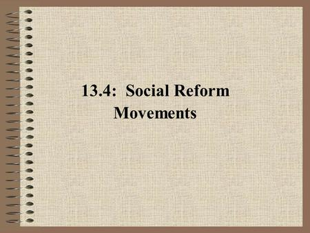 13.4: Social Reform Movements. A. Evangelism, Reform and Social Control 1.Middle-class Americans responded to the dislocations of the market revolution.