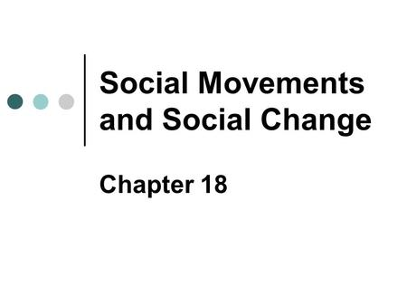 Social Movements and Social Change Chapter 18. Copyright © 2007 Pearson Education Canada 18-2 Early Explanations of Collective Behaviour Charles MacKay.