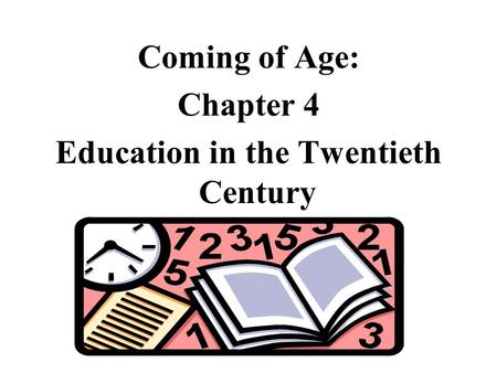 Coming of Age: Chapter 4 Education in the Twentieth Century.