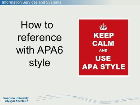 Information Services and Systems How to reference with APA6 style.