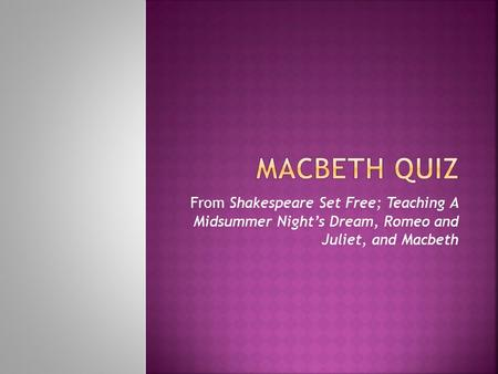 From Shakespeare Set Free; Teaching A Midsummer Night's Dream, Romeo and Juliet, and Macbeth.