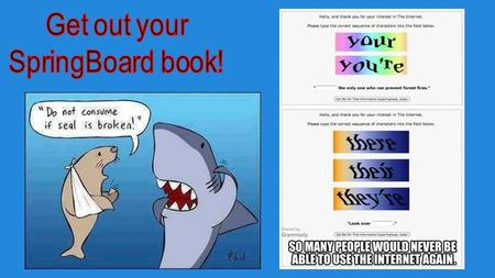 Get out your SpringBoard book!