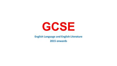 GCSE English Language and English Literature 2015 onwards.