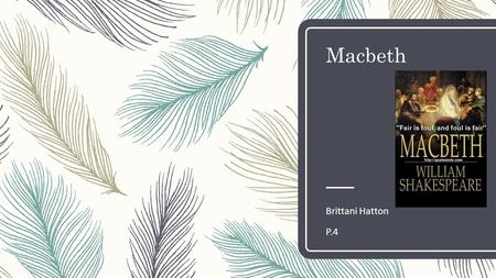 Macbeth Brittani Hatton P.4. Author of Macbeth – William Shakespeare.