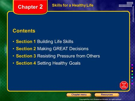 Copyright © by Holt, Rinehart and Winston. All rights reserved. ResourcesChapter menu Skills for a Healthy Life Contents Section 1 Building Life Skills.