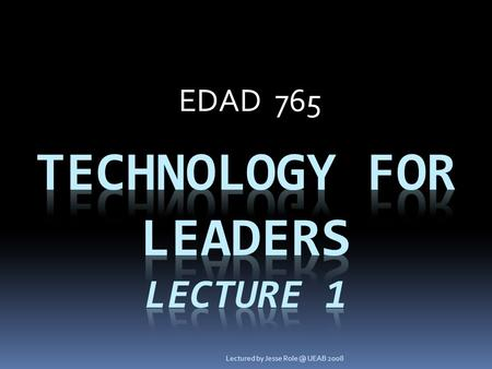 EDAD 765 Lectured by Jesse UEAB 2008. Please Turn Off Your Cellphone!! Thank you! Lectured by Jesse UEAB 2008.