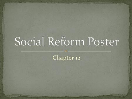 Chapter 12. Chapter 12 is filled with people and movements which tried to make society better for ALL Americans Your poster should advocate for one of.