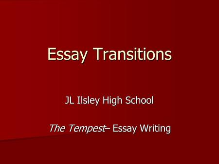 Essay Transitions JL Ilsley High School The Tempest– Essay Writing.