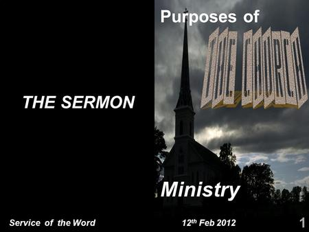 Service of the Word 12 th Feb 2012 THE SERMON 1 Ministry Purposes of.