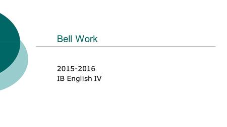 Bell Work 2015-2016 IB English IV. Bell work for Friday, August 7  Write down anything that you already know about any or all of these authors: Sylvia.