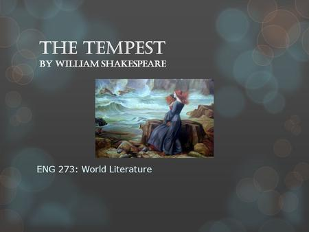 The Tempest by William Shakespeare ENG 273: World Literature.