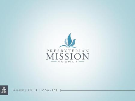 INSPIRE | EQUIP | CONNECT |. Leading Children and Youth in Mission May 27, 2015 A webinar from Presbyterian World Mission.