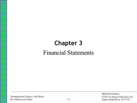 $$ Entrepreneurial Finance, 4th Edition By Adelman and Marks PRENTICE HALL ©2007 by Pearson Education, Inc. Upper Saddle River, NJ 07458 3-1 Chapter 3.