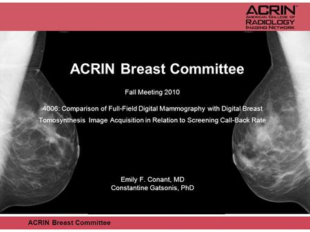 ACRIN Breast Committee Fall Meeting 2010 4006: Comparison of Full-Field Digital Mammography with Digital Breast Tomosynthesis Image Acquisition in Relation.