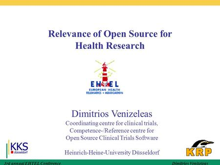 3rd annual EHTEL Conference Dimitrios Venizeleas Relevance of Open Source for Health Research Dimitrios Venizeleas Coordinating centre for clinical trials,