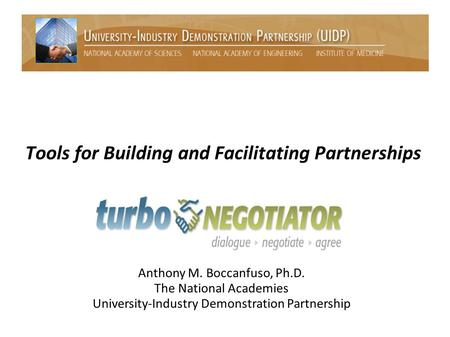 Anthony M. Boccanfuso, Ph.D. The National Academies University-Industry Demonstration Partnership Tools for Building and Facilitating Partnerships.