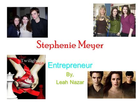 Stephenie Meyer EntrepreneurBy, Leah Nazar. How It Started The way the Twilight Saga started was a dream about chapter 13, The Meadow. The dream was in.