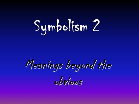 Symbolism 2 Meanings beyond the obvious A symbol is… an object that stands for itself and a greater idea. We see symbols every day…