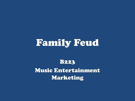 Family Feud B223 Music Entertainment Marketing. Famous Families TriangleThe Flintstones SquareThe Jetsons StarThe Munsters MoonThe Simpsons DiamondThe.