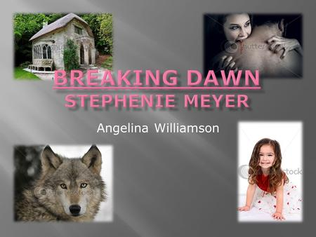 Angelina Williamson. Breaking Dawn Realistic Fantasy Breaking Dawn is about a teenage girl who lives in the small town of Forks and ends up falling in.