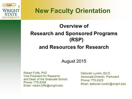 Overview of Research and Sponsored Programs (RSP) and Resources for Research August 2015 Robert Fyffe, PhD Vice President for Research and Dean of the.