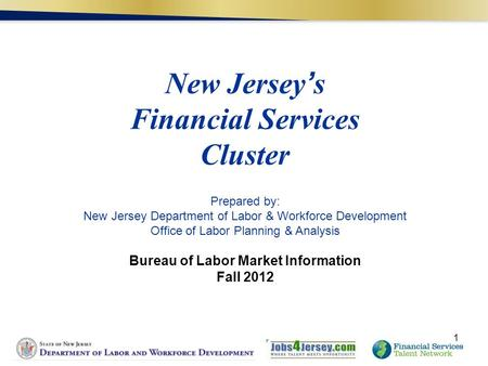 New Jersey's Financial Services Cluster Prepared by: New Jersey Department of Labor & Workforce Development Office of Labor Planning & Analysis Bureau.
