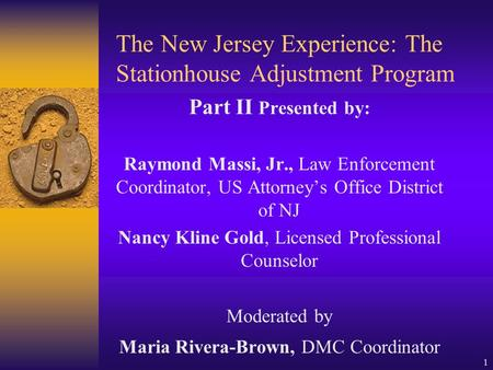 1 The New Jersey Experience: The Stationhouse Adjustment Program Part II Presented by: Raymond Massi, Jr., Law Enforcement Coordinator, US Attorney's Office.