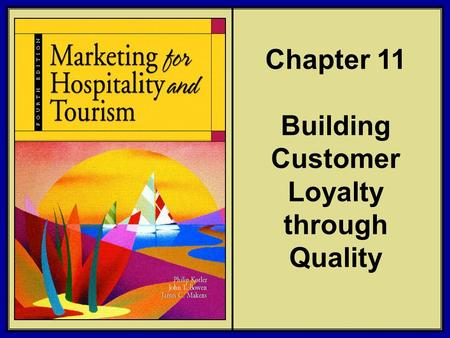 ©2006 Pearson Education, Inc. Marketing for Hospitality and Tourism, 4th edition Upper Saddle River, NJ 07458 Kotler, Bowen, and Makens Chapter 11 Building.