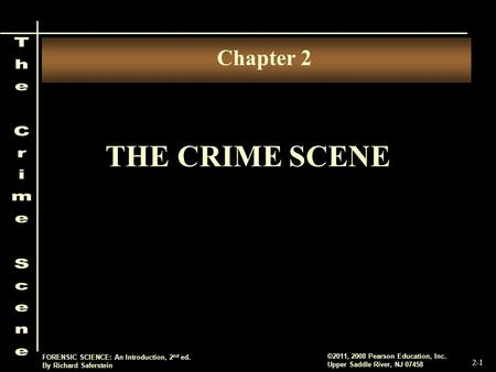 2-1 ©2011, 2008 Pearson Education, Inc. Upper Saddle River, NJ 07458 FORENSIC SCIENCE: An Introduction, 2 nd ed. By Richard Saferstein THE CRIME SCENE.