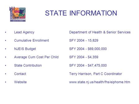 Lead Agency Department of Health & Senior Services Cumulative Enrollment SFY 2004 - 15,829 NJEIS Budget SFY 2004 - $69,000,000 Average Cum Cost Per Child.