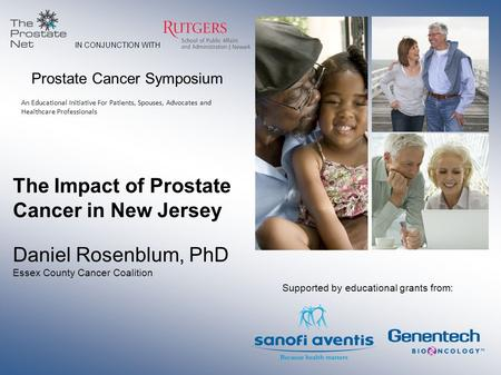 Prostate Cancer Symposium An Educational Initiative For Patients, Spouses, Advocates and Healthcare Professionals The Impact of Prostate Cancer in New.