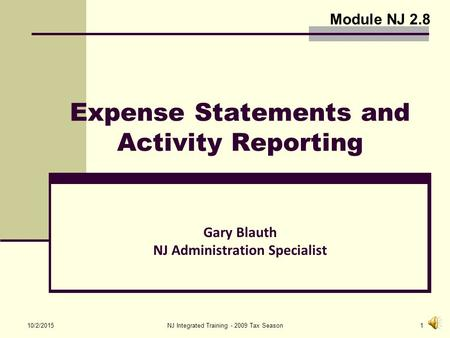 10/2/2015NJ Integrated Training - 2009 Tax Season1 Expense Statements and Activity Reporting Gary Blauth NJ Administration Specialist Module NJ 2.8.