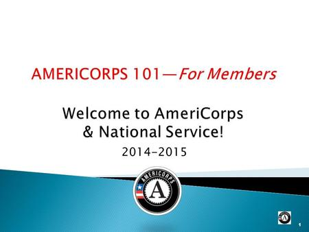 2014-2015 1. Just the Facts… 2  Service to our Nation by making a difference in communities from coast to coast.  AmeriCorps members get things done.