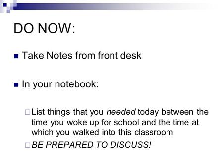 DO NOW: Take Notes from front desk In your notebook: