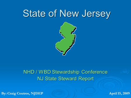State of New Jersey NHD / WBD Stewardship Conference NJ State Steward Report By: Craig Coutros, NJDEPApril 15, 2009.