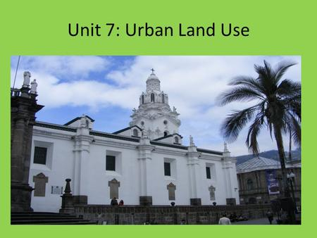 Unit 7: Urban Land Use. Services Types of Services Consumer: retail, wholesale, education, health and leisure and hospitality Business: financial, professional,