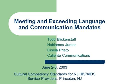 Meeting and Exceeding Language and Communication Mandates Todd Blickenstaff Hablamos Juntos Gisela Prieto Caliente Communications June 2-3, 2003 Cultural.