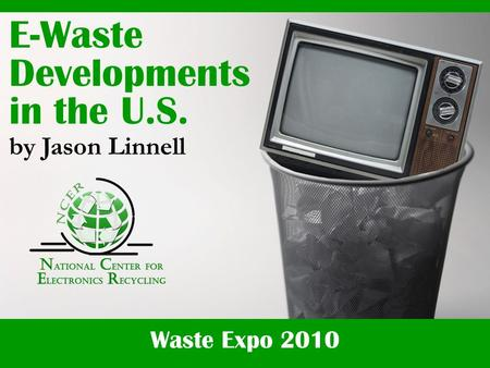 Waste Expo 2010 E-Waste Developments in the U.S. by Jason Linnell.