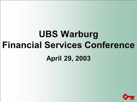 UBS Warburg Financial Services Conference April 29, 2003.