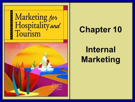 ©2006 Pearson Education, Inc. Marketing for Hospitality and Tourism, 4th edition Upper Saddle River, NJ 07458 Kotler, Bowen, and Makens Chapter 10 Internal.